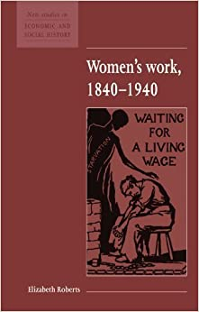 Book Women's Work, 1840-1940 (New Studies in Economic and Social History) by Roberts, Elizabeth (1995)