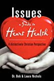 Issues a Guide to Heart Health, Bob & Laura Nichols, 1604770406