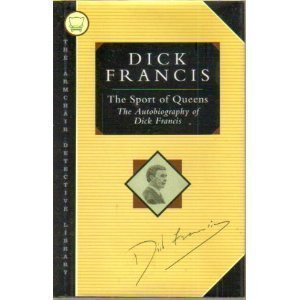 The Sport of Queens: The Autobiography of Dick Francis (Armchair Detective Library)