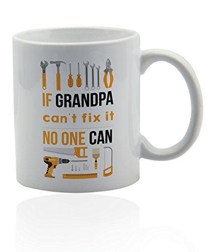 Grandpa mug for coffee or tea 11 oz. Funny gag joke gift cup. Thank you appreciation gifts. If grandpa can't fix it, no one can.