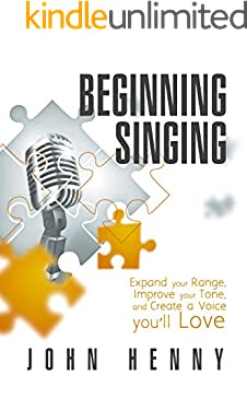 Beginning Singing: Expand Your Range, Improve Your Tone, and Create a Voice You'll Love