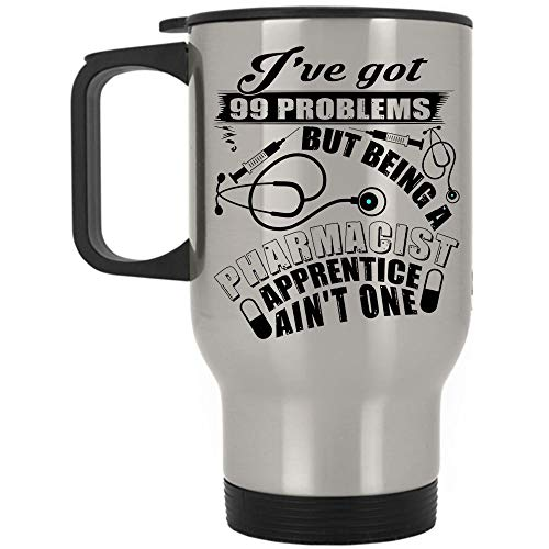 Christmas Mug, Cool Pharmacist Travel Mug, I've Got 99 Problems But Being A Pharmacist Apprentice Ain't One Mug (Travel Mug - Silver)