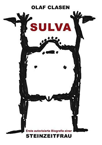 Sulva: Erste autorisierte Biografie einer Steinzeitfrau