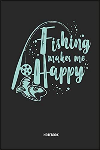 Fishing Makes Me Happy   Notebook: Mens Blank Lined Fishing