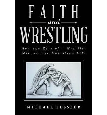 [ Faith and Wrestling: How the Role of a Wrestler Mirrors the Christian Life Fessler, Michael ( Author ) ] { Paperback } 2014