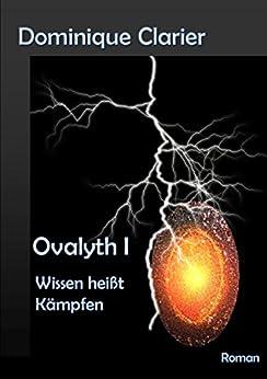 Ovalyth I - Wissen heißt Kämpfen (German Edition) de [Clarier, Dominique]