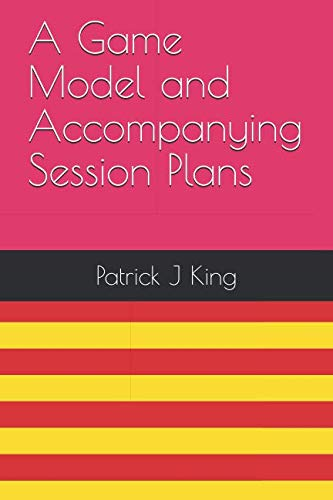 A Game Model and Accompanying Session Plans by Independently published