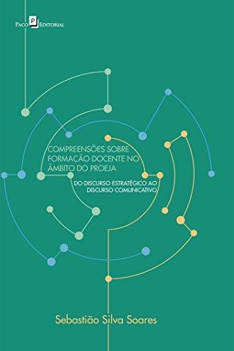 Compreensões Sobre Formação Docente no Âmbito do Proeja. Do Discurso Estratégico ao Discurso Comunicativo