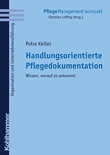 Handlungsorientierte Pflegedokumentation: Wissen, worauf es ankommt (PflegeManagement kompakt)