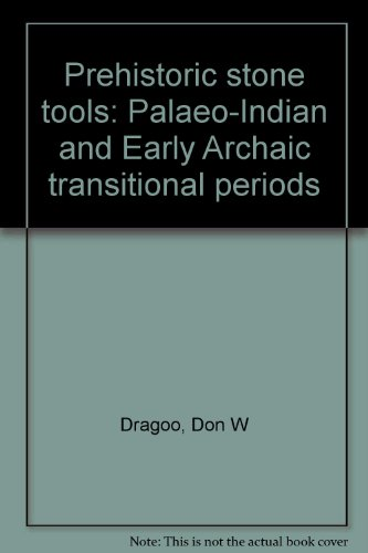 Tools Prehistoric - Prehistoric stone tools: Palaeo-Indian and Early Archaic transitional periods