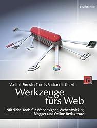 Werkzeuge fürs Web: Nützliche Tools für Webdesigner, Webentwickler, Blogger und Online-Redakteure