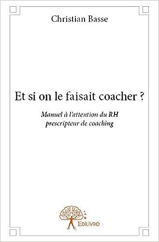 Télécharger en ligne Et si on le faisait coacher ? : Manuel à l'attention du RH prescripteur de coaching pdf epub