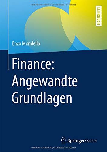Finance: Angewandte Grundlagen Gebundenes Buch – 5. Juli 2018 Enzo Mondello Springer Gabler 365821578X für die Hochschulausbildung