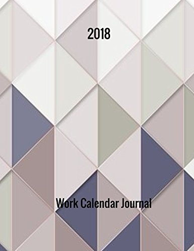 2018 Work Calendar Journal: Undated Monthly and Weekly 7 Day Planner PDF