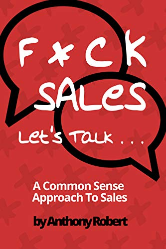 F*ck Sales Let's Talk: A Common Sense Approach to Sales by [Robert, Anthony]