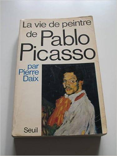 Ebook for Bank PO Exam Téléchargement Gratuit La vie de peintre de Pablo Picasso by Pierre Daix PDF 2020047403