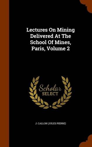 Download Lectures On Mining Delivered At The School Of Mines, Paris, Volume 2 pdf