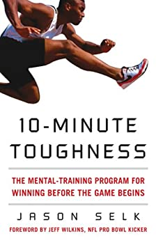 10-Minute Toughness: The Mental Training Program for Winning Before the Game Begins by [Selk, Jason]