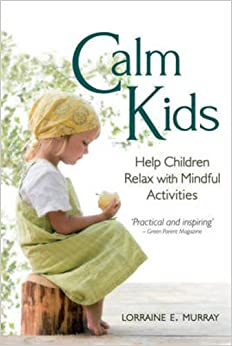 Calm Kids: Help Children Relax with Mindful Activities: Lorraine ...