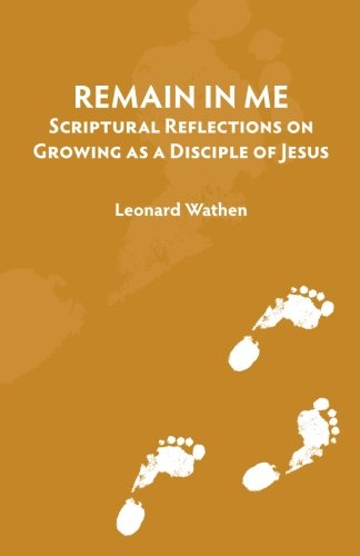 Remain in Me: Scriptural Reflections on Growing as a Disciple of Jesus pdf