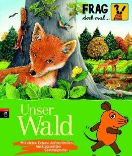 Wissen für Kinder: Frag doch mal die Maus - Unser Wald