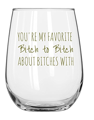 You're My Favorite Bitch To Bitch About Bitches With Funny Wine Glass 17oz - Unique Gift Idea for Her, BFF, Bachelorette Party - Perfect 21st Birthday Gifts for Best Friend by Greatness Line