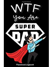 """WTF You Are Super Dad: Is Password Logbook And Internet Password Alphabetical Tab Pocket Size 6"""" x 9"""" Father's Day Gifts For Dad Birthday"""