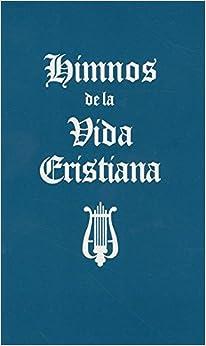 Himnos de La Vida Cristiana (Words Only): Una Coleccion de Antiguos y Nuevos Himnos de Alabanza a Dios