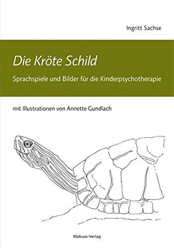 Die Kröte Schild. Sprachspiele und Bilder für die Kinderpsychotherapie