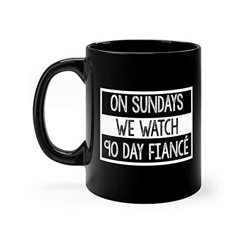 On Sundays We Watch 90 Day Fiance - 90 day fiancà fans - Tv Shows Mug 11 oz Black Ceramic Funny Design Coffee Tea Mug Novelty Gift For Men Women