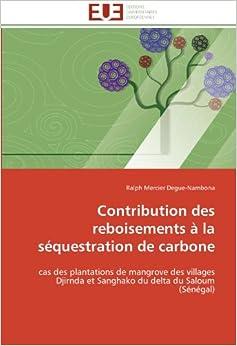 Contribution des reboisements à la séquestration de carbone: cas des plantations de mangrove des villages Djirnda et Sanghako du delta du Saloum (Sénégal) (Omn.Univ.Europ.)