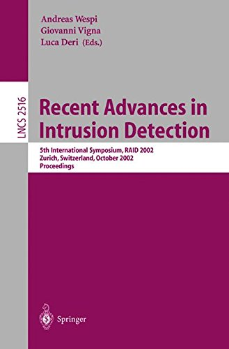 Recent Advances in Intrusion Detection: 5th International Symposium, RAID 2002, Zurich, Switzerland, October 16-18, 2002, Proceedings (Lecture Notes in Computer Science) by Springer