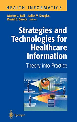 Strategies and Technologies for Healthcare Information: Theory into Practice (Health Informatics)