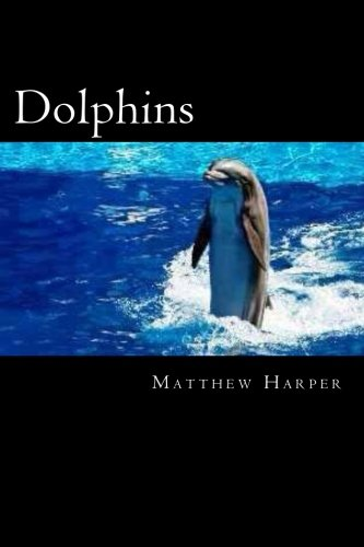 Dolphins: A Fascinating Book Containing Dolphin Facts, Trivia, Images & Memory Recall Quiz: Suitable for Adults & Children (Matthew Harper) ebook