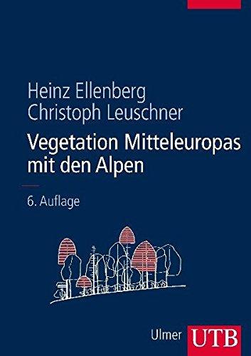 Vegetation Mitteleuropas mit den Alpen: in ökologischer, dynamischer und historischer Sicht