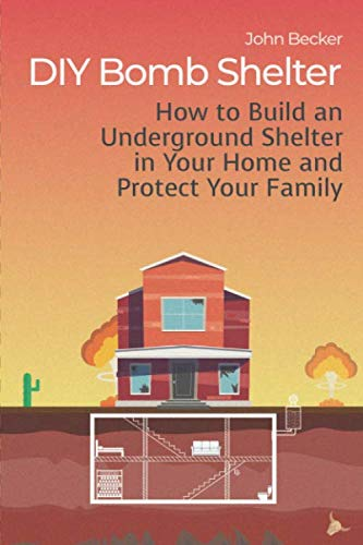 DIY Bomb Shelter: How to Build an Underground Shelter in Your Home and Protect Your Family -
