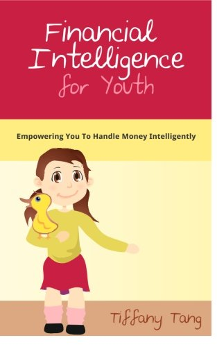 Financial Intelligence for Youth: Empowering You To Handle Money Intelligently (Volume 1)