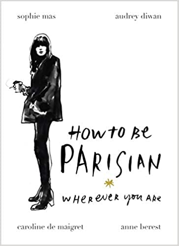 Buy How To Be Parisian: Wherever You Are Book Online at Low Prices