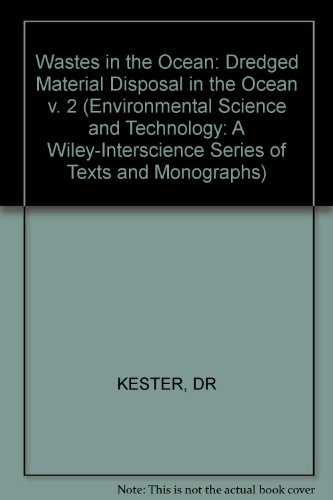Wastes in the Ocean: Dredged Material Disposal in the Ocean v. 2 (Environmental Science and Technology Series)