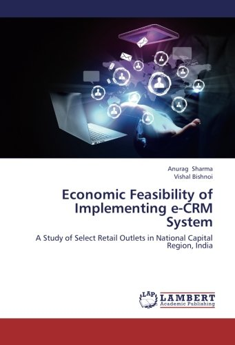 Economic Feasibility of Implementing e-CRM System: A Study of Select Retail Outlets in National Capital Region, India