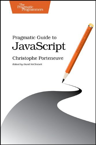 Pragmatic Guide to JavaScript (Pragmatic Programmers) by Christophe Porteneuve (2010-12-05)