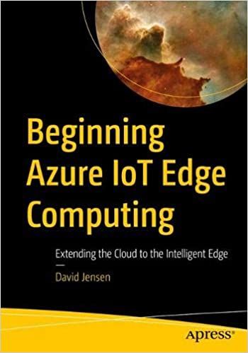 Beginning Azure IoT Edge Computing: Extending the Cloud to the