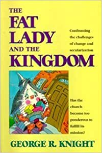 Book The Fat Lady and the Kingdom: Confronting the Challenge of Change and Secularization by George R. Knight (1995-03-02)