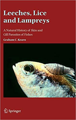 Leeches Lice and Lampreys A Natural History of Skin and Gill Parasites of Fishes