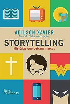 Storytelling: Histórias que deixam marcas por [Xavier, Adilson]