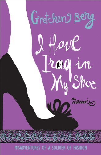 I Have Iraq in My Shoe: Misadventures of a Soldier of Fashion by Brand: Sourcebooks