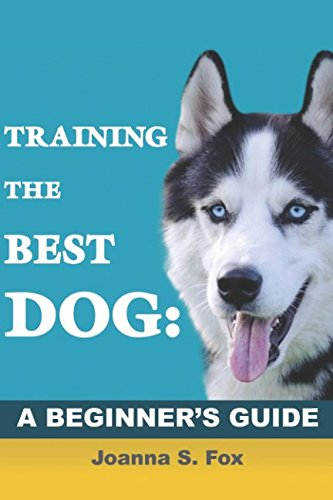 Read Online Training The Best Dog: A Beginner's Guide pdf