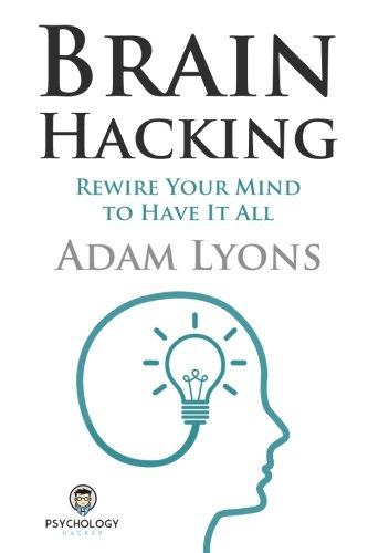 Brain Hacking: Rewire Your Mind to Have It All (Give All Your Money To The Poor)