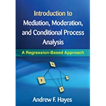 Introduction to Mediation, Moderation, and Conditional Process Analysis: Methodology in the Social Sciences