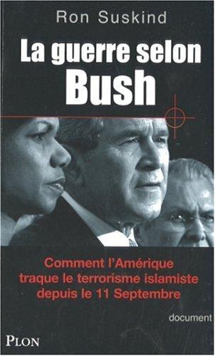 La guerre selon Bush : Comment lAmérique traque le ...